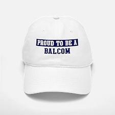 Proud to be Balcom Baseball Baseball Cap