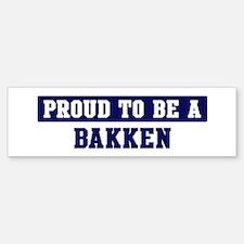 Proud to be Bakken Bumper Bumper Bumper Sticker