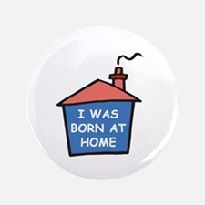 """I was born at home 3.5"""" Button"""