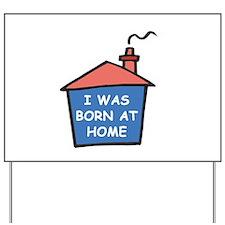 I was born at home Yard Sign