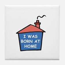 I was born at home Tile Coaster