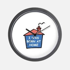 I was born at home Wall Clock