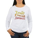 Totally Flaming Autistic Women's Long Sleeve T-Shi
