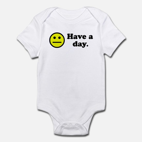 Have a day. Infant Bodysuit