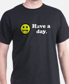 Have a day. T-Shirt