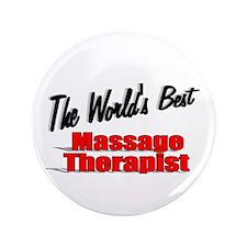 """""""The World's Best Massage Therapist"""" 3.5"""" Button"""