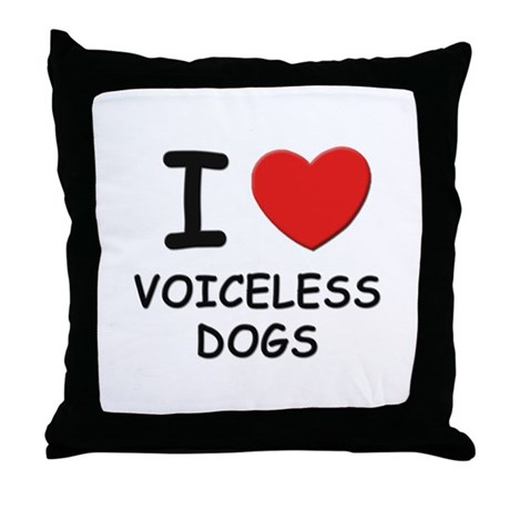 I love VOICELESS DOGS Throw Pillow