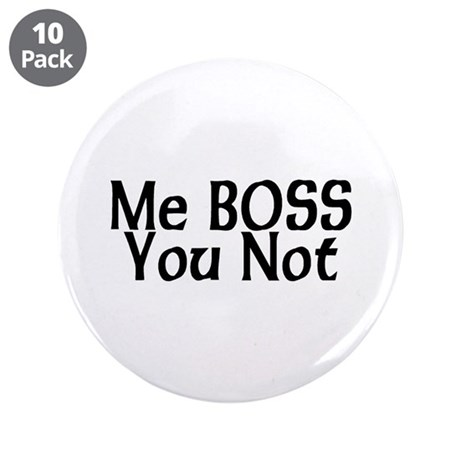 """Me Boss You Not 3.5"""" Button (10 pack)"""
