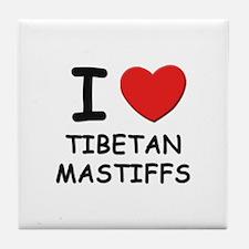 I love TIBETAN MASTIFFS Tile Coaster