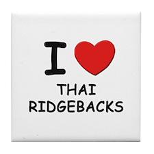 I love THAI RIDGEBACKS Tile Coaster