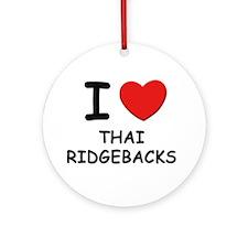 I love THAI RIDGEBACKS Ornament (Round)
