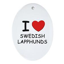 I love SWEDISH LAPPHUNDS Oval Ornament