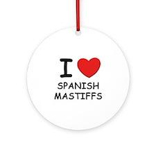 I love SPANISH MASTIFFS Ornament (Round)