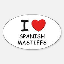 I love SPANISH MASTIFFS Oval Decal