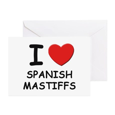 I love SPANISH MASTIFFS Greeting Cards (Pk of 10)
