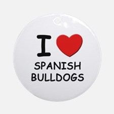 I love SPANISH BULLDOGS Ornament (Round)