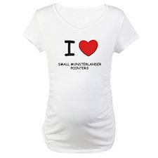 I love SMALL MUNSTERLANDER POINTERS Shirt