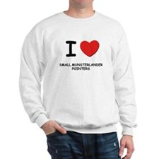 I love SMALL MUNSTERLANDER POINTERS Sweatshirt
