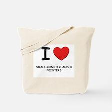 I love SMALL MUNSTERLANDER POINTERS Tote Bag