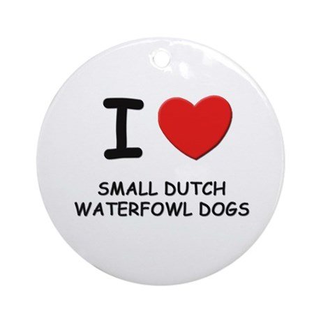 I love SMALL DUTCH WATERFOWL DOGS Ornament (Round)