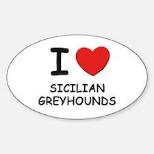 I love SICILIAN GREYHOUNDS Oval Decal
