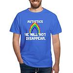 Autistics: Not Disappear Dark T-Shirt