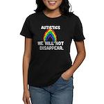 Autistics: Not Disappear Women's Dark T-Shirt