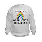 Autistics: Not Disappear Kids Sweatshirt