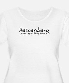 Heisenberg Might Have Been... T-Shirt
