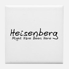 Heisenberg Might Have Been... Tile Coaster