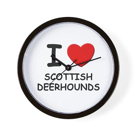 I love SCOTTISH DEERHOUNDS Wall Clock