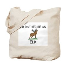 I'd Rather Be An Elk Tote Bag