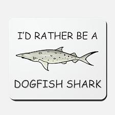 I'd Rather Be A Dogfish Shark Mousepad