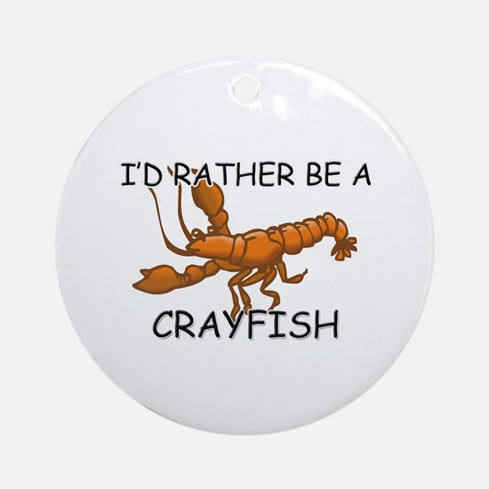 I'd Rather Be A Crayfish Ornament (Round)