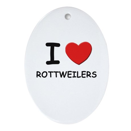 I love ROTTWEILERS Oval Ornament