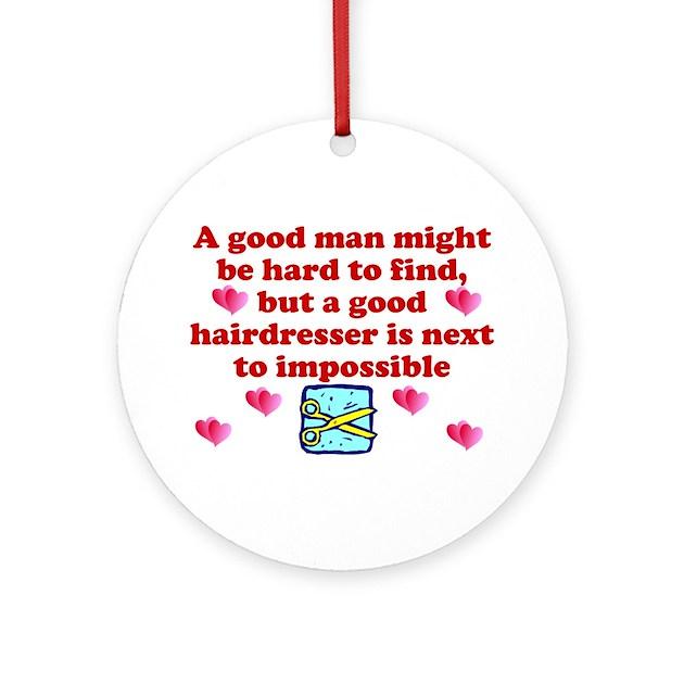 Good Hairdresser Hard To Find Ornament (Round) by salsstuff