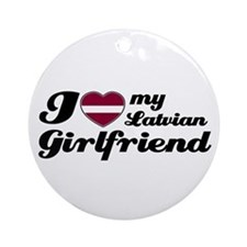 I love my Latvian girlfriend Ornament (Round)