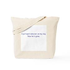 Spot Remover Dog Humor Tote Bag