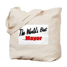 """""""The World's Best Mayor"""" Tote Bag"""