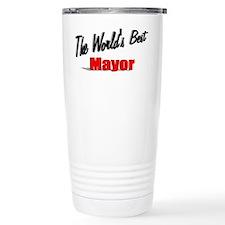 """""""The World's Best Mayor"""" Travel Mug"""