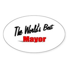 """""""The World's Best Mayor"""" Oval Decal"""