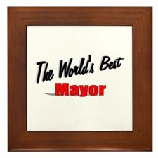 """""""The World's Best Mayor"""" Framed Tile"""