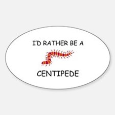 I'd Rather Be A Centipede Oval Decal