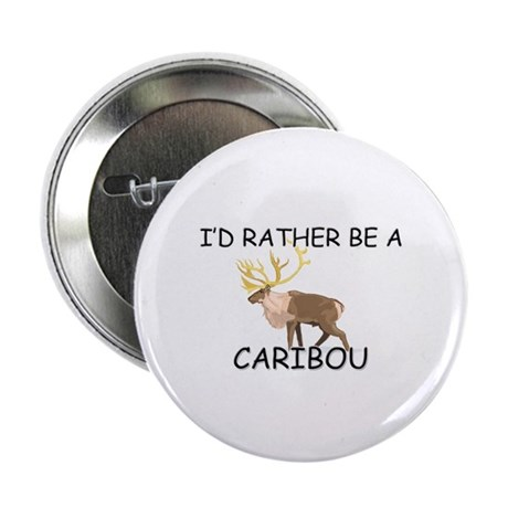 "I'd Rather Be A Caribou 2.25"" Button (10 pack)"