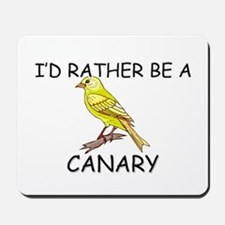 I'd Rather Be A Canary Mousepad