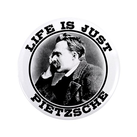 "Life is just Pietzsche 3.5"" Button"