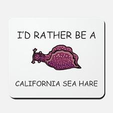 I'd Rather Be A California Sea Hare Mousepad