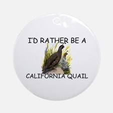 I'd Rather Be A California Quail Ornament (Round)