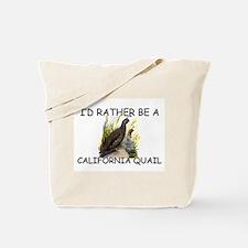 I'd Rather Be A California Quail Tote Bag