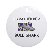 I'd Rather Be A Bull Shark Ornament (Round)